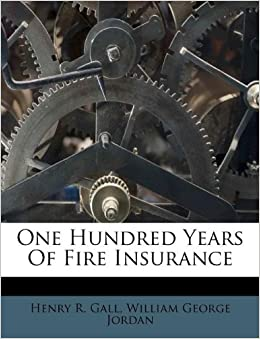 One Hundred Years Of Fire Insurance William George Jordan