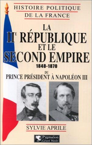 La IIe République et le Second Empire, 1848-1870: Du prince président à Napoléon III (Histoire politique de la France) (French Edition)