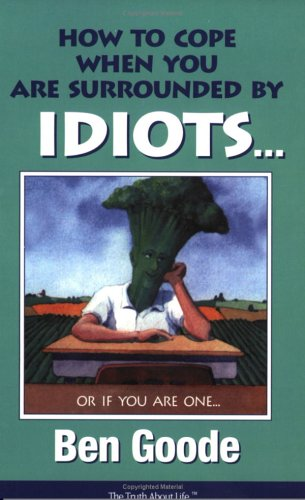 Image for How to Cope When You Are Surrounded by Idiots... Or If You Are One (Truth about Life)