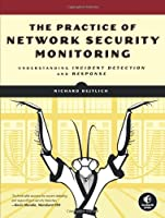The Practice of Network Security Monitoring - Understanding Incident Detection and Response