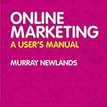 Online Marketing: A User's Manual Audiobook by Murray Newlands Narrated by Ben Carter
