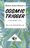Cosmic Trigger III: My Life After Death (1561841129) by Robert Anton Wilson