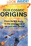 Our Cosmic Origins: From the Big Bang...