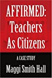 img - for AFFIRMED: Teachers as Citizens: A Case Study book / textbook / text book
