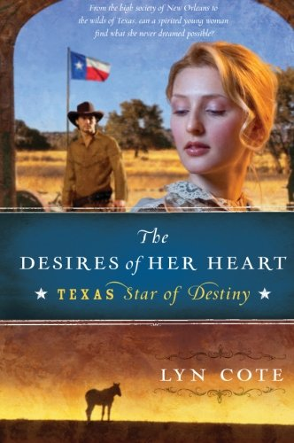 Image of The Desires of Her Heart (Texas: Star of Destiny, Book 1)