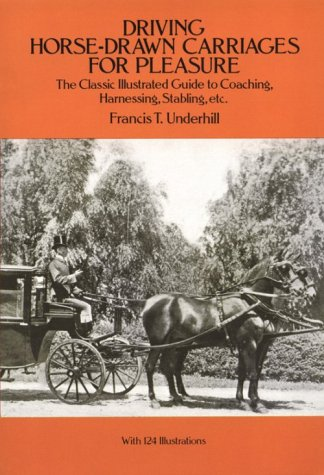 Driving Horse-Drawn Carriages for Pleasure: The Classic Illustrated Guide to Coaching, Harnessing, Stabling, etc. (Dover Books on Transportation, Maritime)