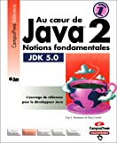 echange, troc Gary Cornell, Cay Horstmann - Au coeur de Java 2 : Tome 1, Notions fondamentales