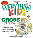 img - for The Everything Kids' Gross Jokes Book: Side-splitting Jokes That Make Your Skin Crawl! (The Everything  Kids Series) book / textbook / text book
