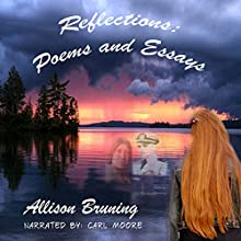 Reflections: Poems and Essays (       UNABRIDGED) by Allison Bruning Narrated by Carl Moore
