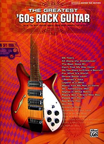 The Greatest '60s Rock Guitar: 58 of the Best Guitar Songs from Your Favorite Artists: Authentic Guitar Tab Edition