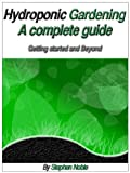 img - for Hydroponic Gardening: A Complete Guide, Getting Started and Beyond book / textbook / text book