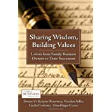 Sharing Wisdom, Building Values: Letters from Family Business Owners to Their Successors (Family Business Publications)