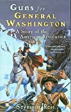 img - for Guns for General Washington: A Story of the American Revolution book / textbook / text book