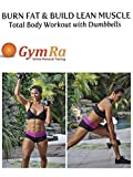 Burn Fat and Build Lean Muscle - Total Body Workout with Dumbbells