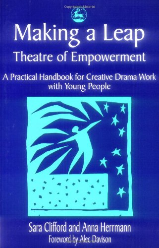 Making a Leap: Theatre of Empowerment, a Practical Handbook for Drama & Theatre Work With Young People