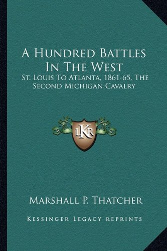 A Hundred Battles in the West: St. Louis to Atlanta, 1861-65, the Second Michigan Cavalry