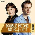 Double Income, No Kids Yet: The Complete Series 1 Radio/TV von David Spicer Gesprochen von:  uncredited