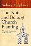 Nuts and Bolts of Church Planting, The: A Guide for Starting Any Kind of Church (080107262X) by Malphurs, Aubrey