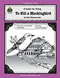 img - for A Guide for Using To Kill a Mockingbird in the Classroom (Literature Unit (Teacher Created Materials)) book / textbook / text book