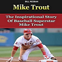 Mike Trout: The Inspirational Story of Baseball Superstar Mike Trout (       UNABRIDGED) by Bill Redban Narrated by Michael Pauley
