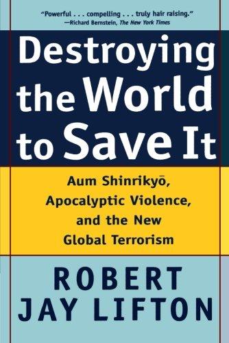 Destroying the World to Save It: Aum Shinrikyo,...