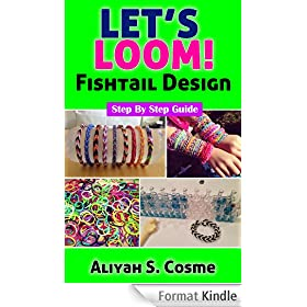 Let's Loom: A Step By Step Guide on How To Make a Fishtail Loom Bracelet (English Edition)