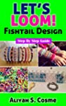 Let's Loom: A Step By Step Guide on H...