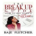 The Break up Guide: How to Get Over It in Half the Time Audiobook by Baje Fletcher Narrated by Baje Fletcher