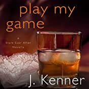 Play My Game: A Stark Ever After Novella | [J. Kenner]