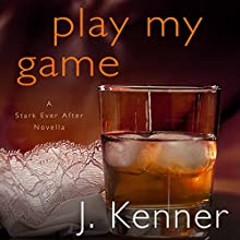 Play My Game: A Stark Ever After Novella (       UNABRIDGED) by J. Kenner Narrated by Sofia Willingham