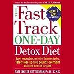 The Fast Track One-Day Detox Diet | Ann Louise Gittleman, C.N.S.