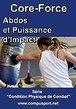 Abdos et Puissance d'Impact (Core Force: Condition Physique de Combat t. 4)