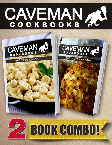 Paleo Italian Recipes and Paleo On-The-Go Recipes: 2 Book Combo (Caveman Cookbooks)