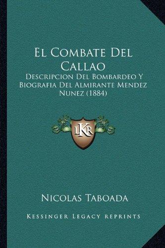 El Combate del Callao: Descripcion del Bombardeo y Biografia del Almirante Mendez Nunez (1884)