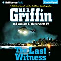 The Last Witness: Badge of Honor, Book 11 (       UNABRIDGED) by W. E. B. Griffin, William E. Butterworth Narrated by Scott Brick
