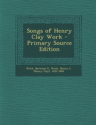 Songs of Henry Clay Work - Primary Source Edition
