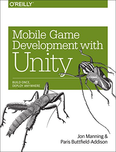 Mobile Game Development with Unity, by Jon Manning, Paris Buttfield-Addison