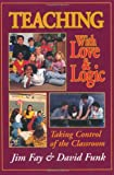 By Jim Fay - Teaching with Love and Logic: Taking Control of the Classroom (1/30/98)