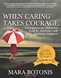 When Caring Takes Courage: A Compassionate, Interactive Guide for Alzheimers and Dementia Caregivers