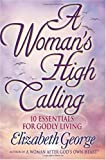 A Woman's High Calling: 10 Essentials for Godly Living