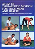 img - for Atlas of Therapeutic Motion for Treatment and Health: Guide to Traditional Chinese Massage and Exercise Therapy by Sun Shuchun (1989-12-02) book / textbook / text book