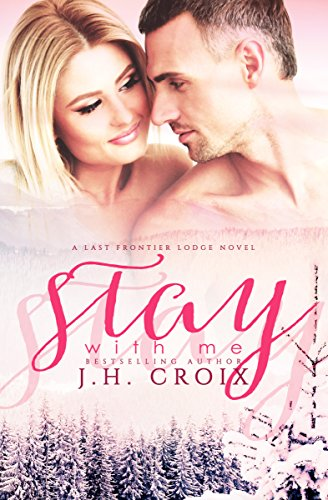 Stay With Me (Last Frontier Lodge Novels Book 5)