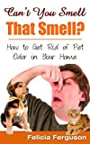 img - for Can't You Smell That Smell? How to Get Rid of Pet Odor in Your Home book / textbook / text book