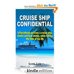 CRUISE SHIP CONFIDENTIAL: A Parrothead Survives a Cruise Ship, Sharks and Boat Drinks, While Having The Time Of His Life.