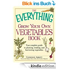 The Everything Grow Your Own Vegetables Book: Your Complete Guide to planting, tending, and harvesting vegetables (Everything�)
