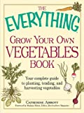 The Everything Grow Your Own Vegetables Book (Everything)