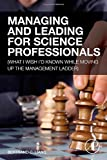 img - for Managing and Leading for Science Professionals: (What I Wish I'd Known while Moving Up the Management Ladder) book / textbook / text book