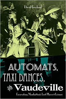 automats. taxi dances. and vaudeville - david freeland