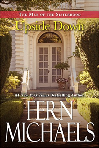 Behind every member of the Sisterhood, there's a man who knows better than to get in her way….  Upside Down (The Men of the Sisterhood) by Fern Michaels