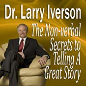 The Nonverbal Secrets to Telling a Great Story | [Dr. Larry Iverson, PhD]